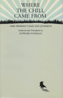 Where The Chill Came From (Cree Windigo Tales and Journeys) , Norman, Howard