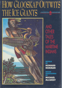 How Glooskap Outwits The Ice Giants and Other Tales of the Maritime Indians , Norman, Howard