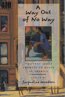 A Way Out of No Way: Writings About Growing Up Black in America, Woodson, Jacqueline [Edited By]