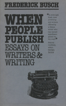 When People Publish: Essays on Writers and Writing , Busch, Frederick