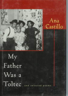 My Father Was a Toltec and Selected Poems, Castillo, Ana